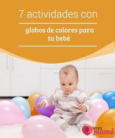 7 #actividades con globos de colores para tu bebé Los #globos de colores le sirven al #bebé como #estímulo #sensorial. Sus colores y movimientos estimulan su visión, y su textura, su sentido del tacto.