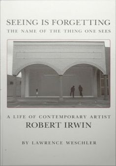 Seeing is forgetting the name of the thing one sees. Robert Irwin