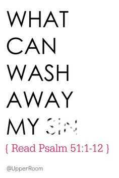 Whatever your past, whatever mistakes you have made, God can wash away your sin.