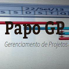 Papo GP - O SEU blog sobre Gerenciamento de Projetos