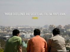 Pursue excellence and success will follow you, pants down! :) -3 Idiots #Bollywood #Quotes