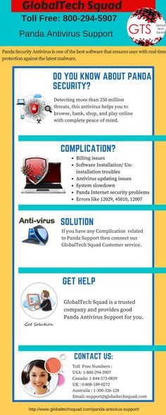 GlobalTech Squad provide accurate, effective and reliable Panda Antivirus Support anytime anywhere. If you are surrounded with any problem in your computer and antivirus let our technicians know after a few moments you will be surrounded by our experts and you will get solution as per your desire. Contact Us:Toll Free Numbers :USA 1-800-294-5907