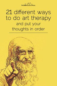 21 different ways to do art therapy and put your thoughts in order - https://themindsjournal.com/21-different-ways-to-do-art-therapy-and-put-your-thoughts-in-order/