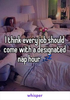 I think every job should come with a designated nap hour