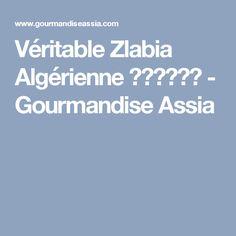 Véritable Zlabia Algérienne زلابية - Gourmandise Assia