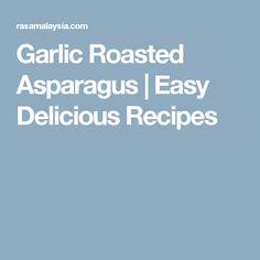 Garlic Roasted Asparagus | Easy Delicious Recipes