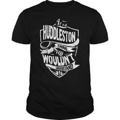 Its A HUDDLESTON Thing You Wouldnt Understand Tshirt #name #HUDDLESTON #gift #ideas #Popular #Everything #Videos #Shop #Animals #pets #Architecture #Art #Cars #motorcycles #Celebrities #DIY #crafts #Design #Education #Entertainment #Food #drink #Gardening #Geek #Hair #beauty #Health #fitness #History #Holidays #events #Home decor #Humor #Illustrations #posters #Kids #parenting #Men #Outdoors #Photography #Products #Quotes #Science #nature #Sports #Tattoos #Technology #Travel #Weddings #Women