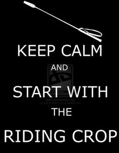Start With The Riding Crop by ~EpicFailMonster on deviantART Riding Crop, Spank Me, Fifty Shades Trilogy, Satisfaction, Discipline, Dominatrix, Fifty Shades Of Grey, Romance Books, Submissive