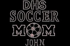 Soccer Mom Rhinestone Transfer DIY... Personalized Option add TEAM Name & CHILD Name/# Optional Shirt Add On Available sold separately from www.beadyeyesonline.com #BeadyEyesOnline