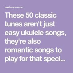 These 50 classic tunes aren't just easy ukulele songs, they're also romantic songs to play for that special someone!