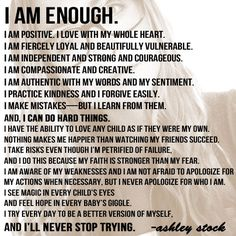 I think that this would be a great affirmative, forgiving, and motivating exercise to do for yourself. You are enough!