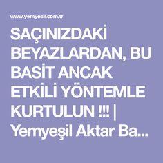 SAÇINIZDAKİ BEYAZLARDAN, BU BASİT ANCAK ETKİLİ YÖNTEMLE KURTULUN !!! | Yemyeşil Aktar Baharat