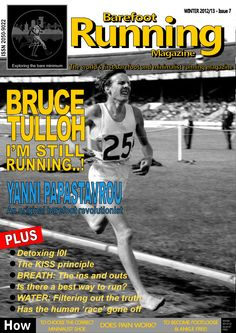 "Barefoot Running Magazine - Issue 7. IN THIS ISSUE: Renowned English barefoot runner, Bruce Tulloh, is still running! – an investigation into bottled water, the ins and outs of breath, a review of Scott Jurek's ""Eat & Run"", a thoughtful article about evolution by Dr Stig Walsh, choosing a minimalist shoe, foot and ankle exercise, plus the usual pics, tips, letters, news, events and more…"