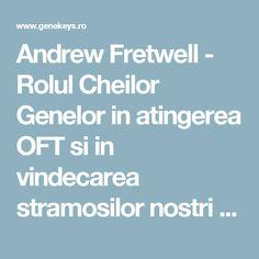 Andrew Fretwell - Rolul Cheilor Genelor in atingerea OFT si in vindecarea stramosilor nostri - Cheile Genelor