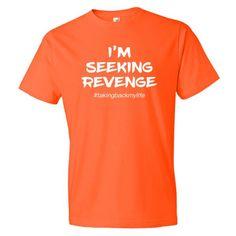 Men's I'm Seeking Revenge- Taking Back My Life short sleeve t-shirt