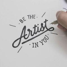 """Be the artist in you"" by @ewejintee  #Goodtype #StrengthInLetters"