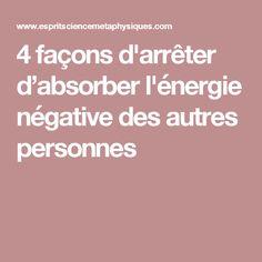 4 façons d'arrêter d'absorber l'énergie négative des autres personnes