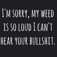 ☮ American Hippie Weed Quotes ~ Smoked that bullshit right away ... ;)