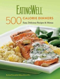 Eating Well 500 Calorie Dinners: Easy Delicious Recipes & Menus