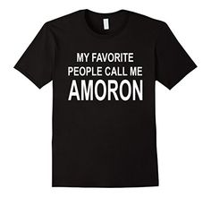 Men's My Favorite People Call Me Amoron Funny Novelty T-S... https://www.amazon.com/dp/B06WLQ18C4/ref=cm_sw_r_pi_dp_x_zkLSyb4B6GT1W