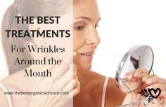 Best Treatments For Wrinkles Around The Mouth Got wrinkles around your mouth? Learn the best methods for keeping them at bay. #naturalbeauty #organicbeauty http://thebestorganicskincare.com/best-treatments-for-wrinkles-around-the-mouth