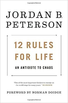 12 Rules for Life: An Antidote to Chaos: Jordan B. Peterson: 9780345816023: Amazon.com: Books