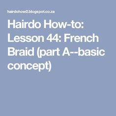 Hairdo How-to: Lesson 44: French Braid (part A--basic concept)