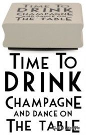Stempel Time to drink champagne and dance on the table