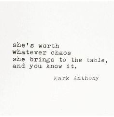 She's worth whatever chaos she brings to the table, and you know it.
