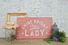 Shine Bright Little Lady Sign, Rustic Home Decor, Nursery Decor, Baby Girl Sign, Girls Room, Farmhouse Nursery, Boho Decor, Baby Shower Gift by OskeeRustic on Etsy