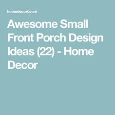 Awesome Small Front Porch Design Ideas (22) - Home Decor