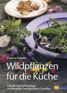 Wildpflanzen für die Küche: Botanik, Sammeltipps und Rezepte von François Couplan und Jean-Marie Dumaine, AT Verlag 2007, ISBN-13: 978-3855029426