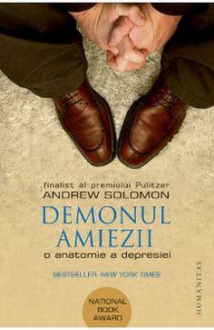 Demonul amiezii. O anatomie a depresiei - Andrew Solomon