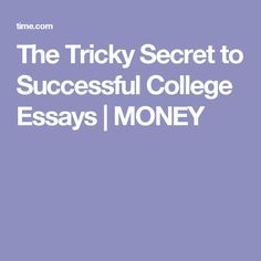The Tricky Secret to Successful College Essays | MONEY