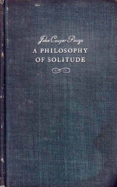 """It is by a process of simplification carried constantly further and further that happiness is won"" -John Cowper Powys, A Philosophy of Solitude"