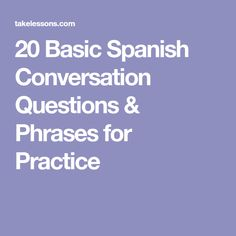 20 Basic Spanish Conversation Questions & Phrases for Practice