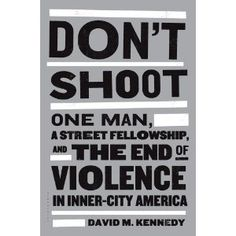 """""""Don't Shoot will do for the fight against violence what Rachel Carson's Silent Spring did for the environmental movement a generation ago."""" —Malcolm Gladwell"""