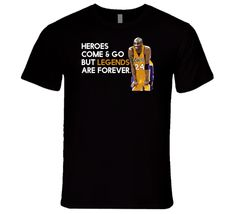 Heroes Come And Go But Legends Are Forever Kobe Bryant Inspired T Shirt