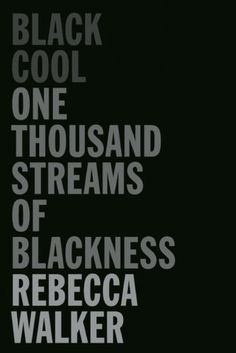 Black Cool One Thousand Streams Of Blackness by Rebecca Walker.