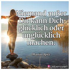 Niemand außer Dir kann dich glücklich oder unglücklich machen. (Martin Opitz) #sprüche #glücklich