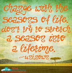Change with the seasons of life. | Subscribe to the Work Word of the Day at www.letstalkaboutwork.tv