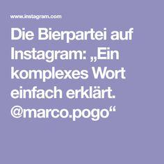 """Die Bierpartei auf Instagram: """"Ein komplexes Wort einfach erklärt. @marco.pogo"""" Instagram, Beer, Simple"""