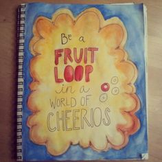 Be a fruit loop in a world of cheerios #quote #diy #art