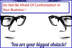 Do Not Be Afraid Of Confrontation In Your Business