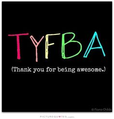 TYFBA. Thank you for being awesome. Picture Quotes.