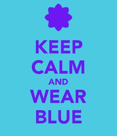 KEEP CALM AND WEAR BLUE best color ever!!!!!!!!!!!!!!!!