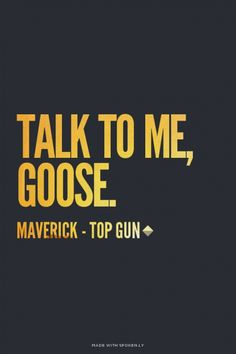 Talk to me, Goose. - Maverick - Top Gun