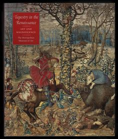 Tapestry in the Renaissance : Art and Magnificence by Thomas P. Campbell; With Contribution by Marian W. Ainsworth, Bauer Rotraud, Pascal-francois Bertrand and Others.