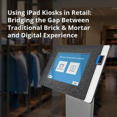 Digital Retail, Brick And Mortar, The New Normal, Customer Experience, Kiosk, Gap, Bridge, Android, Windows