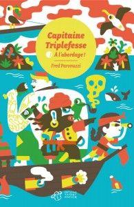 Capitaine Triplefesse. A l'abordage de Fred Paronuzzi ( Thierry Magnier)
